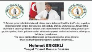 Yozgat Ticaret Borsası Başkanı Mehmet Erkekli'den 15 Temmuz mesajı