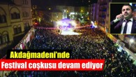 Akdağmadeni'nde Festival coşkusu devam ediyor