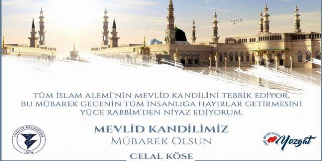 Yozgat Belediye Başkanı Celal Köse'den Mevlid Kandili mesajı